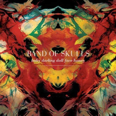 band of skulls patterns lyrics band of skulls album quot baby darling doll face honey quot music