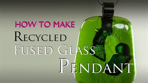how to make glass how to make a fused glass recycled glass pendant in a