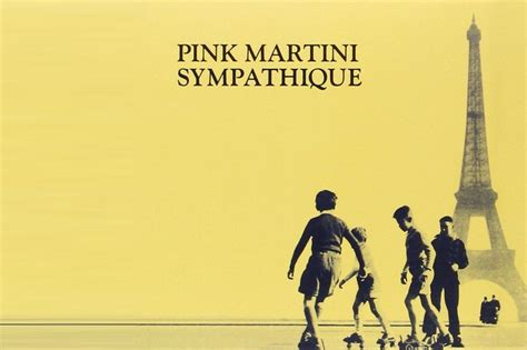 pink martini sympathique pink martini s sympathique is a perfect album