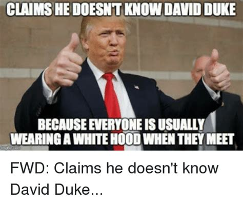 Duke Memes - claims he doesntknowdavid duke because veeryoneisusually