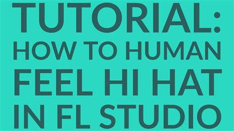 how to make trap hi hat in fl studio doovi how to human feel hi hat in fl studio tutorial tips and