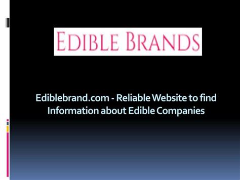 Website To Find Ppt Ediblebrand Reliable Website To Find Information About Edible Companies