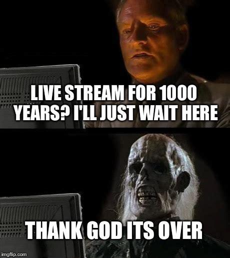 Meme Live - ill just wait here meme imgflip