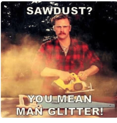 Glitter Meme - 25 best memes about sawdust you mean man glitter