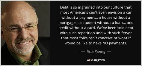 Dave Ramsey Meme - dave ramsey quote debt is so ingrained into our culture