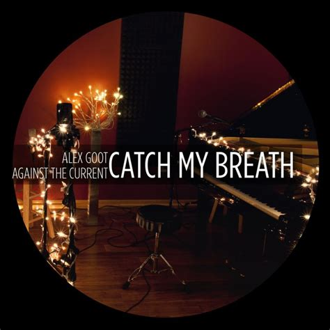 alex goot against the current find you lyrics catch my breath archives against the current fans