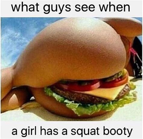 Funny Booty Memes - what guys see when a girl has a squat booty hamburger buns