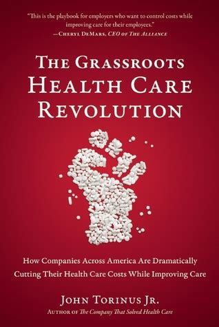 The Grassroots Health Care Revolution How Companies