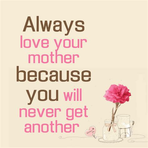 love images for mom always love your mother because you will never get another