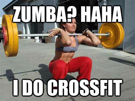 Crossfit Meme - zumba haha i do crossfit crossfit quickmeme
