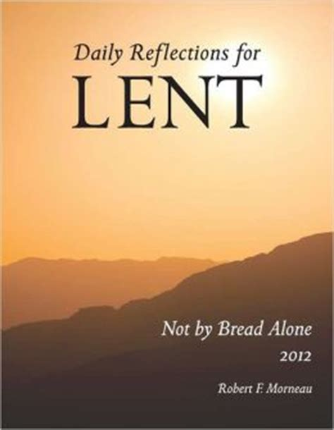 not by bread alone daily reflections for lent 2018 books not by bread alone daily reflections for lent 2012 by