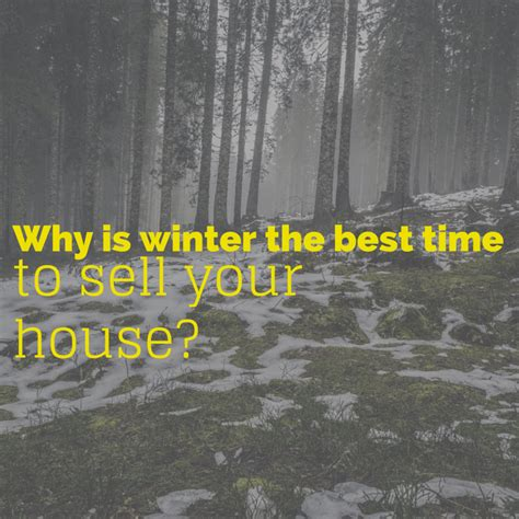 when is the best time to sell a house why is winter the best time to sell your house danny buys houses blog