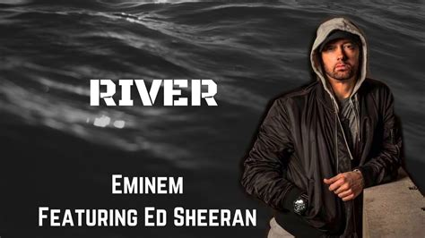 ed sheeran river river eminem ft ed sheeran lyrics youtube
