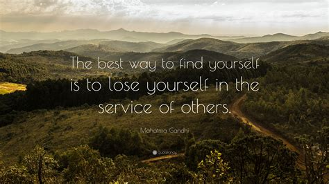 Best Way To Find On Mahatma Gandhi Quote The Best Way To Find Yourself Is To Lose Yourself In The