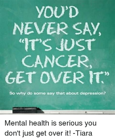 You Don T Get Over It You Just Get Through It Quote - you d never say it s just cancer get over it so why do