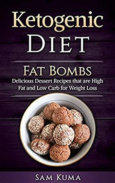 ketogenic diet bombs healthy ketogenic recipes high low carb diet low carb high nutritious desserts and snacks for weight loss books ketogenic diet bombs step by step weight loss