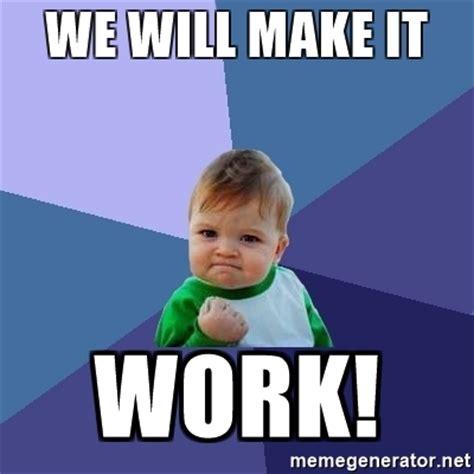 It Works Meme - we will make it work success kid meme generator