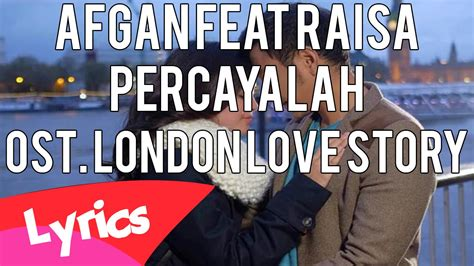 soundtrack film london love story percayalah ost london love story lirik by afgan raisa