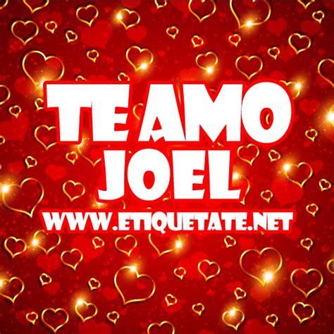 imagenes te amo joel te amo joel imagenes para etiquetar facebook
