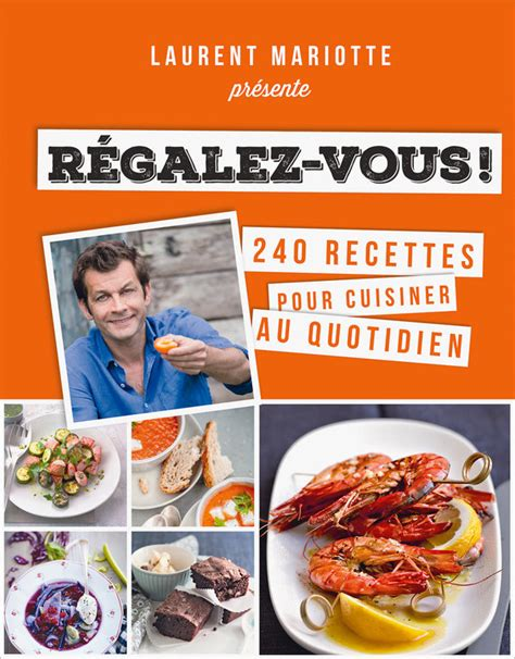 livre de cuisine de laurent mariotte r 233 galez vous laurent mariotte livre 224 prix