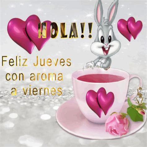 imagenes del dia jueves y viernes hola feliz jueves con aroma a viernes buenos dias