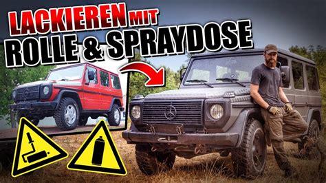 Auto Lackieren Mit Spraydose by Auto Lackieren Mit Rolle Und Spraydose G Klasse Umbau