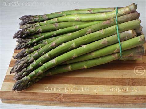 come pulire e cucinare gli asparagi come pulire gli asparagi trenette pennette e un qb di