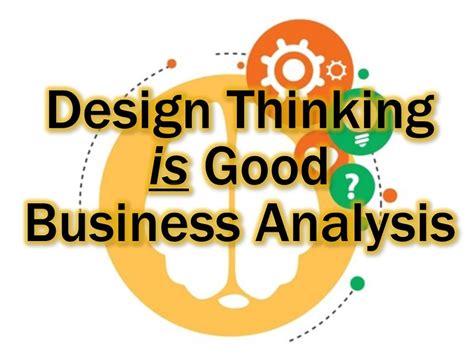 design thinking business analysis design thinking is good business analysis