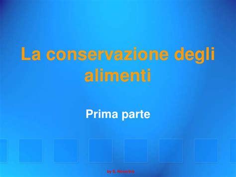 la conservazione degli alimenti la conservazione degli alimenti prima parte