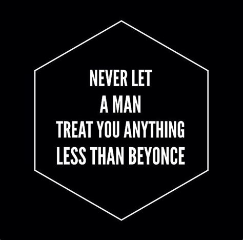 anything for you beyonce never let a treat you anything less than beyonce