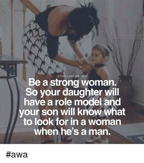 Strong Woman Meme - people be a strong woman so your daughter will have a role
