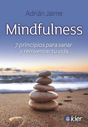 libro mindfulness para ensear y mindfulness 7 principios para sanar y reinventar tu vida por jaime adrian 9789501729306