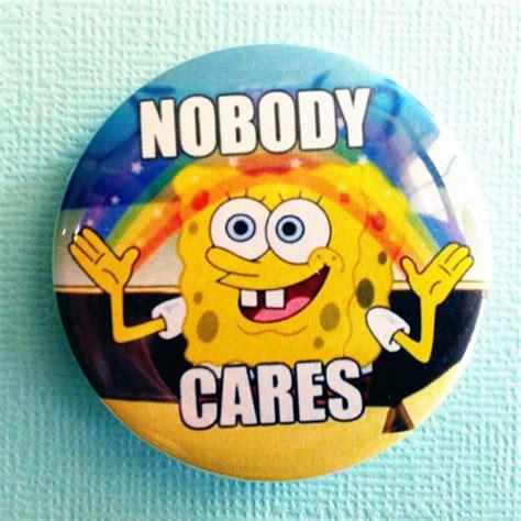 Meme Nobody Cares - spongebob nobody cares