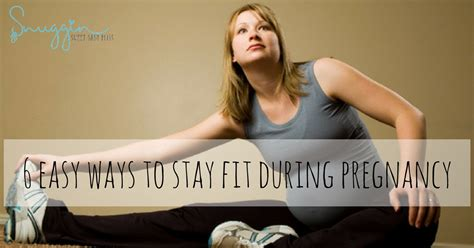 7 Tips On Staying Fit During Pregnancy by 6 Easy Ways To Stay Fit During Pregnancy Snuggin