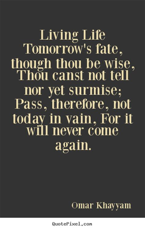 Picture Quotes Living Tomorrow S Fate Though Thou Be Wise Thou