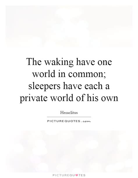 Sleepers Quotes the waking one world in common sleepers each a