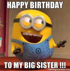 Sister Birthday Meme - happy birthday to my big sister dave le minion