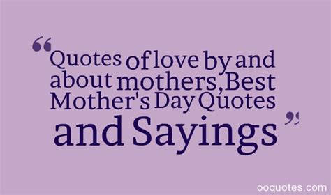 quotes for mother s day quotes of love by and about mothers best mother s day