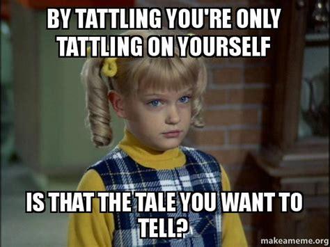 Tattle Tale Meme - welcome to memespp com