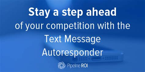 staying ahead of the with stay a step ahead of your competition with the text message autoresponder pipeline roi