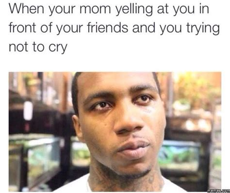 Yelling Meme - when your mom yelling at your in front of your friends