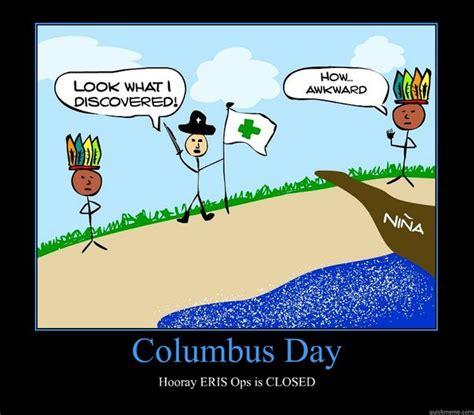 Columbus Day Meme - columbus day hooray eris ops is closed motivational poster