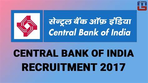 central bank of india central bank of india recruitment 2017