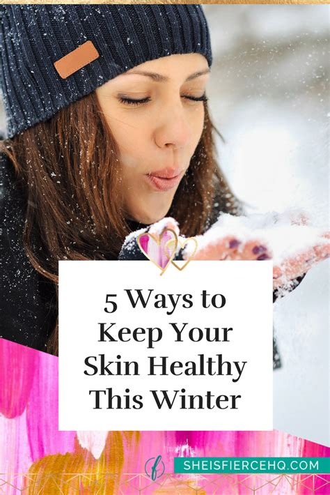 7 Ways To Keep Your Skin And Healthy by 5 Ways To Keep Your Skin Healthy This Winter She Is Fierce