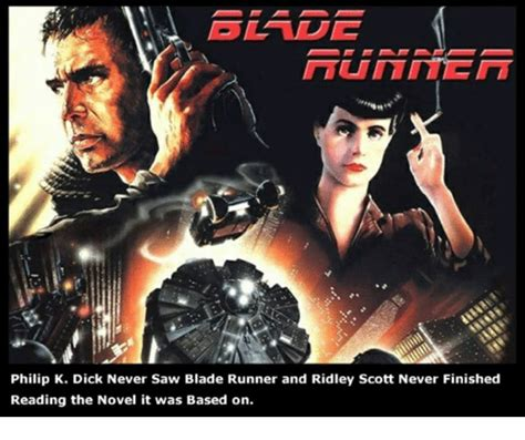 the philip k reader philip k never saw blade runner and ridley