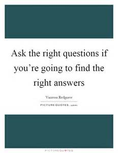 ask the right questions if you re going to find the right