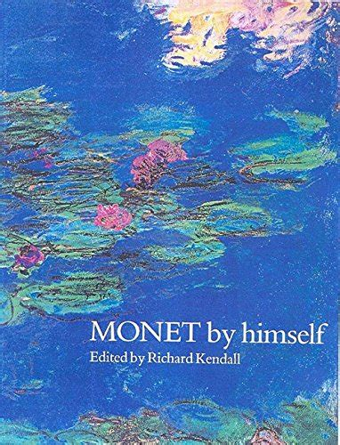 libro monet by himself di claude monet richard kendall