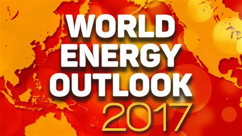 march world energy outlook 2017 to include focus on china