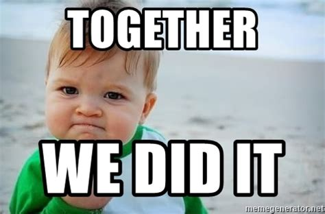 We Did It Meme - together we did it fist pump baby meme generator