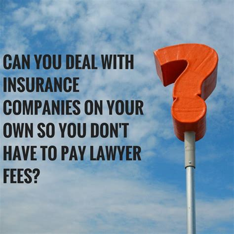 Lawyer K Fed Can Pay His Own Fees can i deal with the insurance company directly so i don t